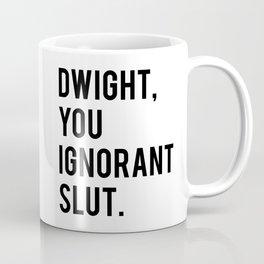Dwight, You Ignorant Slut Coffee Mug