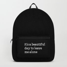 It's a beautiful day to leave me alone Backpack
