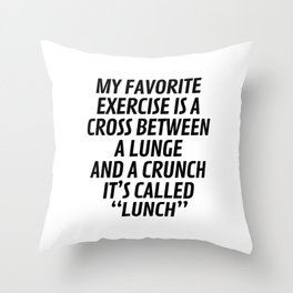 My Favorite Exercise is a Cross Between a Lunge and a Crunch - Lunch Throw Pillow