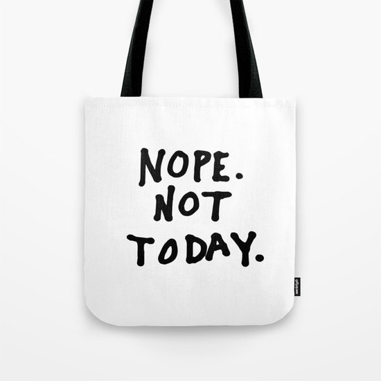 Nope. Not today Tote Bag