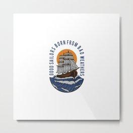 Good sailor born from bad weathers, marine gift. Metal Print