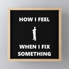 How I feel when I fix something - like a boss Framed Mini Art Print