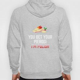 You Bet Your Pierogi I'm Polish Filled Dumplings Hoody