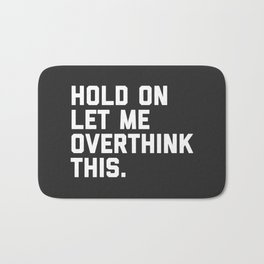 Overthink This Funny Quote Bath Mat