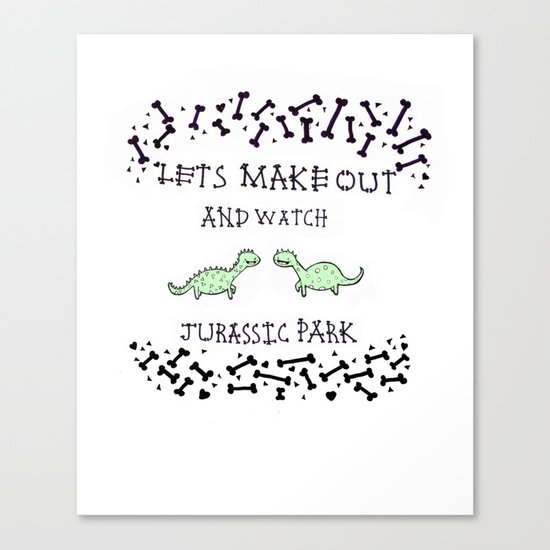 Lets make out and watch Jurassic Park Canvas Print