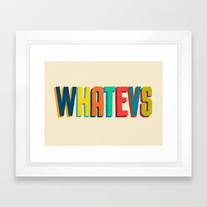 Whatevs Framed Art Print