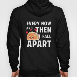 Every now and then i fall apart taco tex mex Hoody