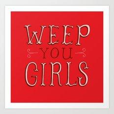 Weep You Girls Art Print