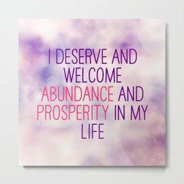 I Deserve And Welcome Abundance And Prosperity In My Life Metal Print