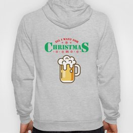 All I Want For Christmas Is Beer Lover Xmas Hoody