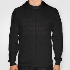 May all your schemes come true. Hoody