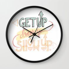 Get up. Dress Up. Show Up. Motivational Quote, Hand Lettered Wall Clock