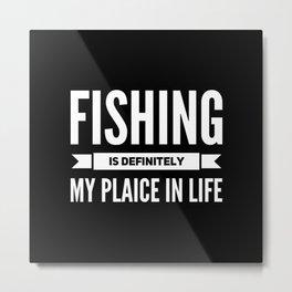 Fishing Is Definitely My Plaice In Life Metal Print