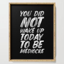You Did Not Wake Up Today To Be Mediocre black and white monochrome typography poster design Serving Tray