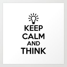 Keep Calm and THINK! Art Print