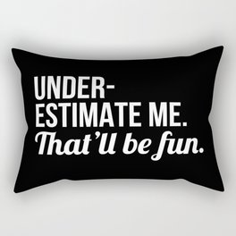 Underestimate Me That'll Be Fun (Black) Rectangular Pillow