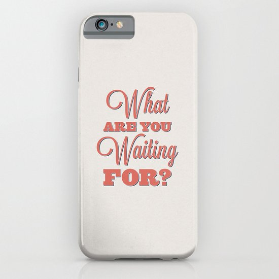 What are you waiting for? iPhone & iPod Case