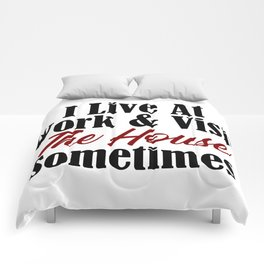 I live at work & visit the house sometimes. Is your workplace a second home? No life & working all t Comforters