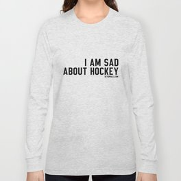 I Am Sad About Hockey Long Sleeve T-shirt