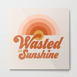 Wasted on Sunshine Metal Print