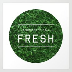 Stay Fresh Art Print