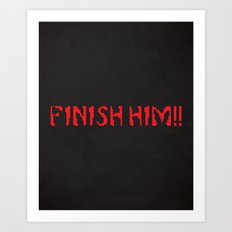 Finish Him!! Gaming Quote Art Print