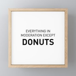 Everything in moderation except donuts Framed Mini Art Print