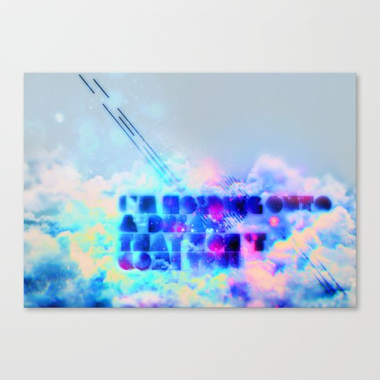 I'm holding onto a dream that won't come true Canvas Print