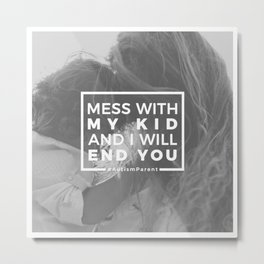 Mess With My Kid & I'll End You Autism Autistic Metal Print