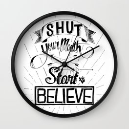 Shut Your Mouth and Start to Believe Wall Clock