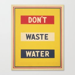 Don't Waste Water! Canvas Print