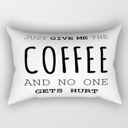 just give me the coffee and no one gets hurt Rectangular Pillow
