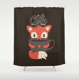 In Coffee We Trust Shower Curtain