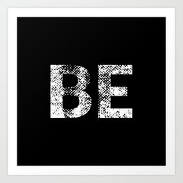 Be (part 1 of 2) Art Print