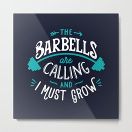 The Barbells Are Calling And I Must Grow Metal Print