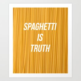 Spaghetti is truth Art Print