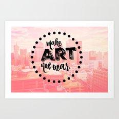 Make Art Not War- Pink Art Print
