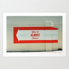 You're Almost There Art Print