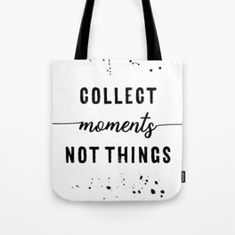TEXT ART Collect moments not things Tote Bag