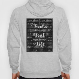 Books Wash Away From the Soul the Dust of Everyday Life - Misquote Hoody
