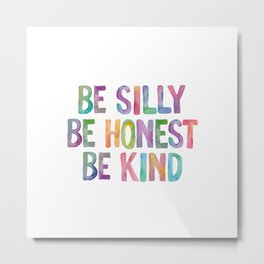 Be Silly Be Honest Be Kind Metal Print