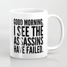 Good morning, I see the assassins have failed. Mug