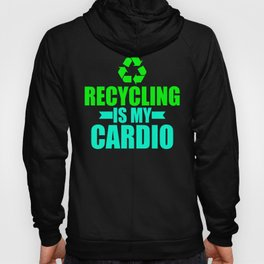 Recycling Is My Cardio Eco Green Environmentalist Hoody