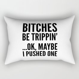 BITCHES BE TRIPPIN' ...OK, MAYBE I PUSHED ONE Rectangular Pillow