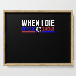 When I Die Dont Let Me Vote Democrat Serving Tray