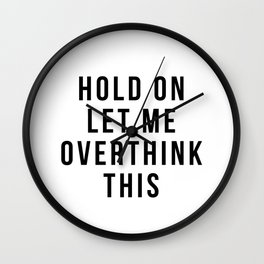 Hold on let me overthink this Wall Clock