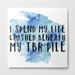 I Spend My Life Crushed Beneath My TBR! (Blue) Metal Print