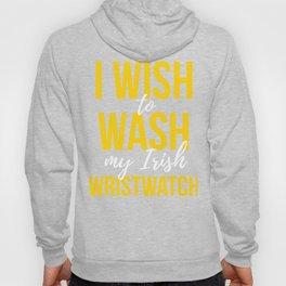 I Wish To Watch My Irish Wristwatch Hoody