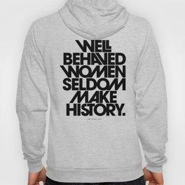 Well Behaved Women Seldom Make History (Black & White Version) Hoody