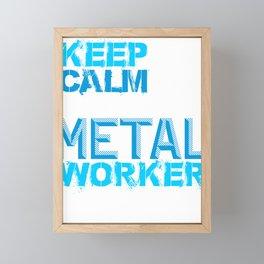 Metal Working Keep Calm and Be a Metal Worker Framed Mini Art Print